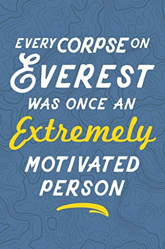 Every Corpse on Everest was Once an Extremely Motivated Person Demotivational Laminated Dry Erase Sign Poster 12x18