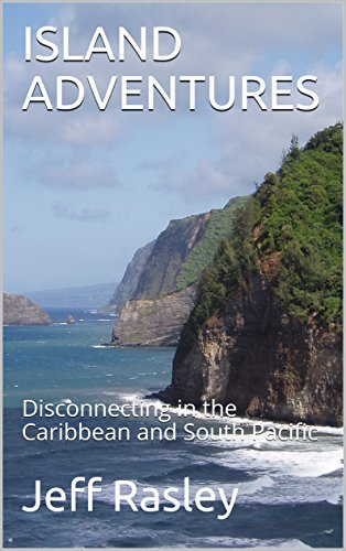 ISLAND ADVENTURES: Disconnecting in the Caribbean and South Pacific