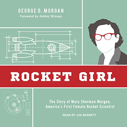 Rocket Girl     The Story of Mary Sherman Morgan, America's First Female Rocket Scientist              By:                                                                                                                                 George D. Morgan,                                                                                        Ashley Stroupe                               Narrated by:                                                                                                                                 Joe Barrett                      Length: 8 hrs and 56 mins     9 ratings     Overall 4.9