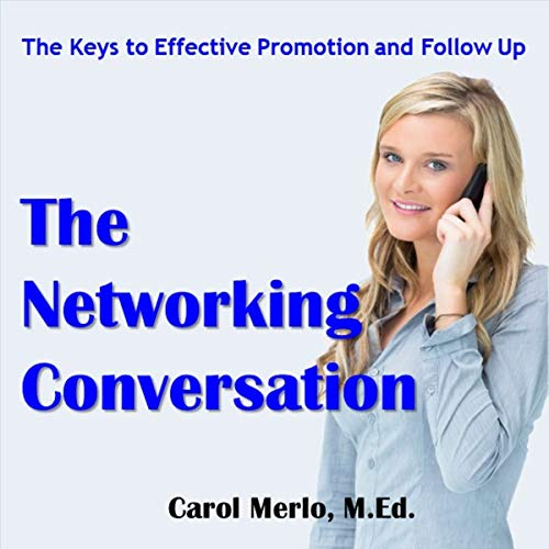 The Networking Conversation: Keys to Promotion and Follow Up audiobook cover art