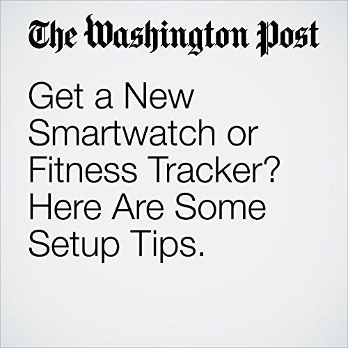 Get a New Smartwatch or Fitness Tracker? Here Are Some Setup Tips. cover art