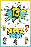 13 años y ya Superhéroe: Diario para Niño de 13 años, Cu