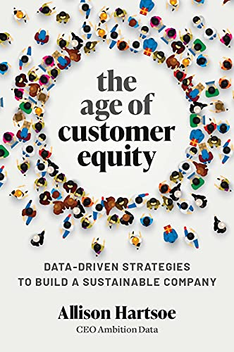 The Age of Customer Equity: Data-Driven Strategies to Build a Sustainable Company