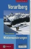 Erlebnis-Wandern! Vorarlberg. Winterwanderungen: Bodensee Alpenrhein, Bregenzerwald, Kleinwalsertal, Alpenregion Bludenz, Arlberg, Montafon - Helmut Tiefenthaler