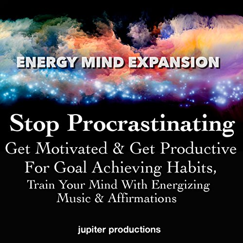 Stop Procrastinating, Get Motivated & Get Productive for Goal Achieving Habits audiobook cover art