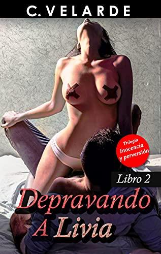 DEPRAVANDO A LIVIA (INOCENCIA Y PERVERSIÓN nº 2) de C. Velarde