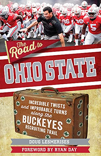 The Road to Ohio State: Incredible Twists and Improbable Turns Along the Ohio State Buckeyes Recruiting Trail
