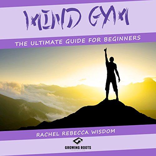Mind Gym     The Ultimate Guide for Beginners              Autor:                                                                                                                                 Rachel Rebecca Wisdom                               Sprecher:                                                                                                                                 Charles King                      Spieldauer: 1 Std. und 34 Min.     Noch nicht bewertet     Gesamt 0,0