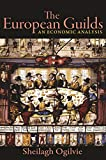 The European Guilds: An Economic Analysis (The Princeton Economic History of the Western World, 78)