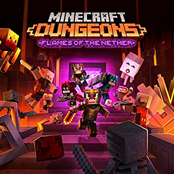 Minecraft Dungeons: Flames of the Nether (Original Game Soundtrack)