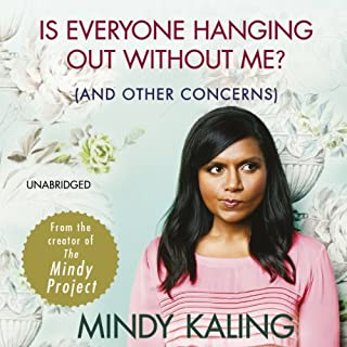 Is Everyone Hanging Out Without Me?     (And Other Concerns)              By:                                                                                                                                 Mindy Kaling                               Narrated by:                                                                                                                                 Mindy Kaling                      Length: 4 hrs and 37 mins     334 ratings     Overall 4.2