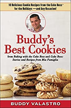 Buddy's Best Cookies (from Baking with the Cake Boss and Cake Boss): 10 Delicious Cookie Recipes from the Cake Boss for the Holidays--and Any Occasion! by [Buddy Valastro]