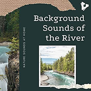 Background Sounds of the River