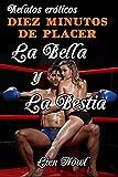 Relatos eróticos Diez minutos de placer La Bella y la Bestia: Historias de sexo explícito, pasión y erotismo. Amor o romance, traición y placer.
