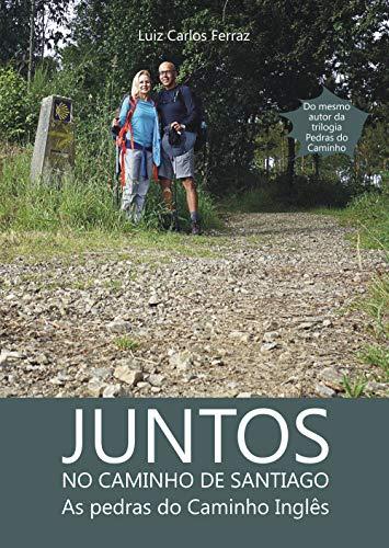 Juntos no Caminho de Santiago: As pedras do Caminho Inglês (Descobrindo Novos...
