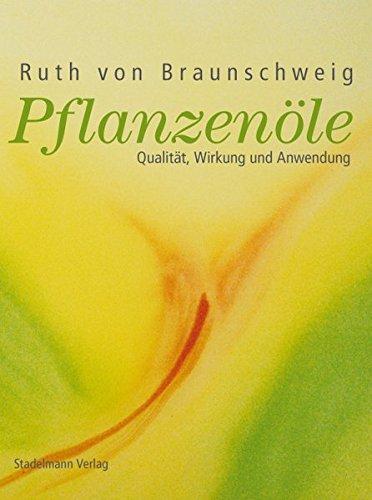 von Braunschweig, Ruth:<br /> Pflanzenöle, Qualität, Anwendung und Wirkung