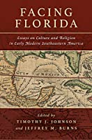 Facing Florida: Essays on Culture and Religion in Early Modern Southeastern America