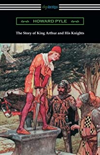 The Story of King Arthur and His Knights (Illustrated)