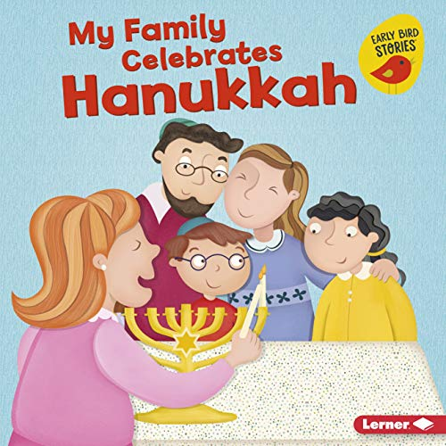 My Family Celebrates Hanukkah (Holiday Time (Early Bird Stories ))