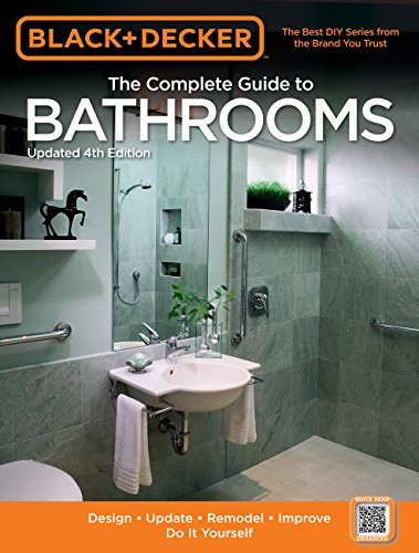 Black & Decker The Complete Guide to Bathrooms, Updated 4th Edition: Design * Update * Remodel * Improve * Do It Yourself (Black & Decker Complete Guide) (English Edition)