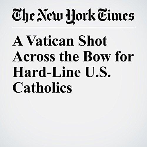 A Vatican Shot Across the Bow for Hard-Line U.S. Catholics copertina
