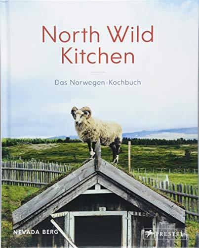 North Wild Kitchen: Das Norwegen-Kochbuch
