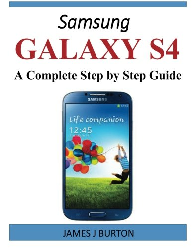 Samsung Galaxy S4: A Complete Step by Step Guide