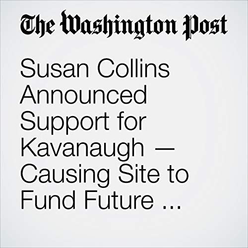 Susan Collins Announced Support for Kavanaugh — Causing Site to Fund Future Opponent to Crash copertina