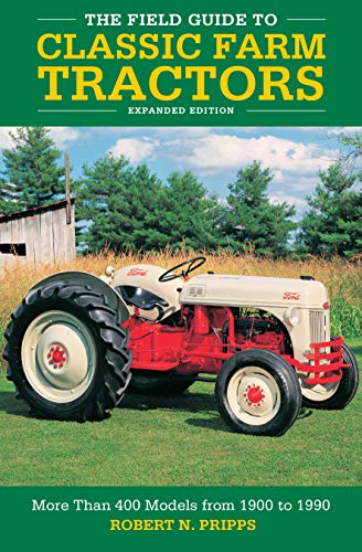 The Field Guide to Classic Farm Tractors, Expanded Edition: More Than 400 Models from 1900 to 1990