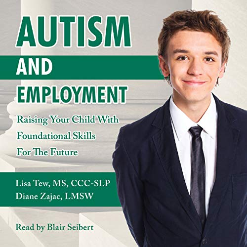 Autism and Employment: Raising Your Child with Foundational Skills for the Future audiobook cover art