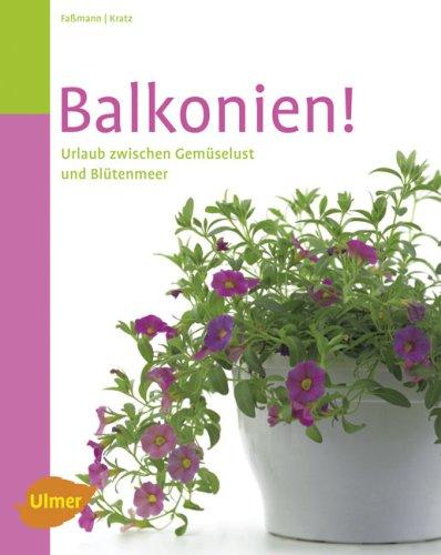 Balkonien!: Urlaub zwischen Gemüselust und Blütenmeer
