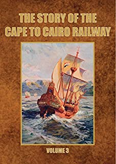 The Story of the Cape to Cairo Railway. Volume 3