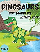 Dinosaurs Dot Markers Activity Book Vol.2: Dot coloring book for toddlers and Kids Art Paint Daubers Activity Coloring Book for Kids Preschool, coloring, dot markers activity, Ages 2-5