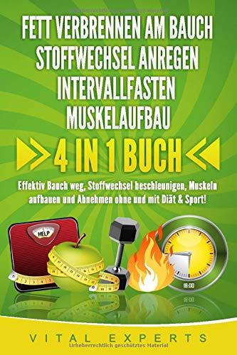 FETT VERBRENNEN AM BAUCH | STOFFWECHSEL ANREGEN | INTERVALLFASTEN | MUSKELAUFBAU: 4 in 1 Buch! Effektiv Bauch weg, Stoffwechsel beschleunigen, Muskeln aufbauen und Abnehmen ohne und mit Diät & Sport!
