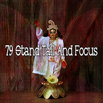 79 Stand Tall and Focus