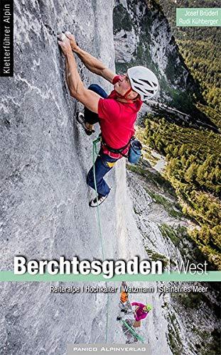 Alpinkletterführer Berchtesgaden West: Lattengebirge, Reiteralm, Hochkalter, Watzmann und Steinernes Meer