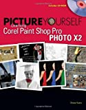 Picture Yourself Learning Corel Paint Shop Pro X2 by Diane Koers (8-Mar-2008) Paperback - Diane Koers
