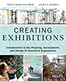 Creating Exhibitions: Collaboration in the Planning, Development, and Design of Innovative Experiences - Polly McKenna-Cress