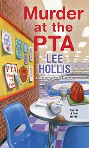 Murder at the PTA (A Maya and Sandra Mystery Book 1) by [Lee Hollis]