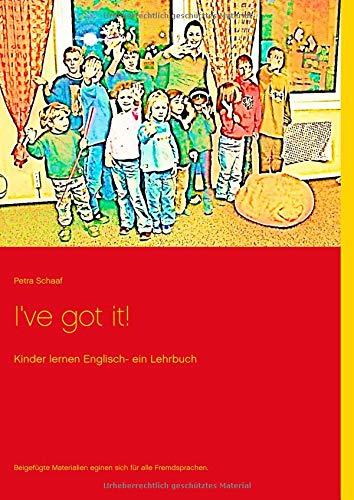 I've got it!: Kinder lernen Englisch - ein Lehrbuch