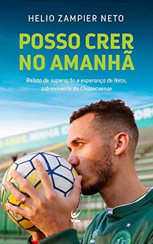 Posso crer no amanhã: Relato de Superação e Esperança de Neto, Sobrevivente da Chapecoense (Portuguese Edition)
