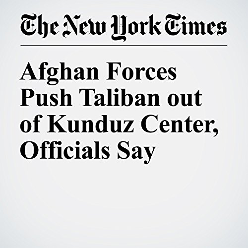 Afghan Forces Push Taliban out of Kunduz Center, Officials Say cover art