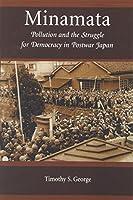 Minamata: Pollution and the Struggle for Democracy in Postwar Japan (Harvard East Asian Monographs)