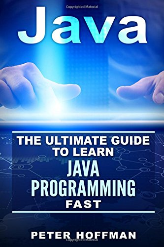 Java: The Ultimate Guide to Learn Java and Javascript Programming Programming, Java, Database, Java for dummies, how to program, javascript, ... Developers, Coding, CSS, PHP, Band 2)