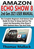 AMAZON ECHO SHOW 8 2nd Gen 2021 USER MANUAL: The Complete Beginners And Senior User Guide On How To...