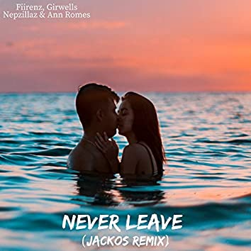 Never Leave (Remix)