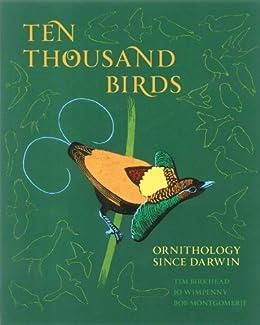[Tim Birkhead, Jo Wimpenny, Bob Montgomerie]のTen Thousand Birds: Ornithology since Darwin (English Edition)
