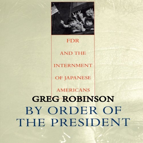 By Order of the President     FDR and the Internment of Japanese Americans              By:                                                                                                                                 Greg Robinson                               Narrated by:                                                                                                                                 R.C. Bray                      Length: 11 hrs and 47 mins     18 ratings     Overall 4.2