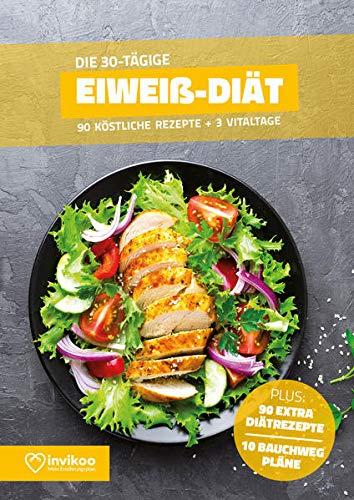 Eiweiß Diät - Ernährungsplan zum Abnehmen für 30 Tage: Bonus: E-Book mit 90 weiteren Diät Rezepten: Clean Eating, Vegan, Low Carb, Low Fat oder Vegetarisch (Invikoo: Kochbuch)