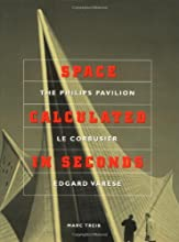 Space Calculated in Seconds: The Philips Pavilion, Le Corbusier, Edgard Varèse